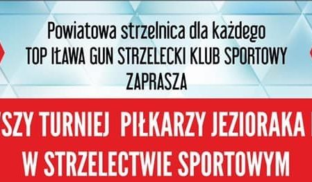 Turniej piłkarzy ręcznych i nożnych Jezioraka Iława w strzelectwie sportowym